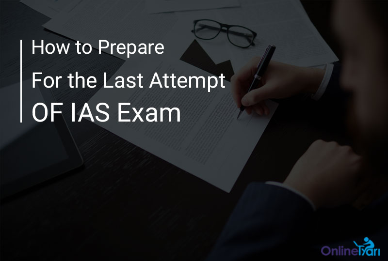 How to Prepare for the Last Attempt of IAS Exam