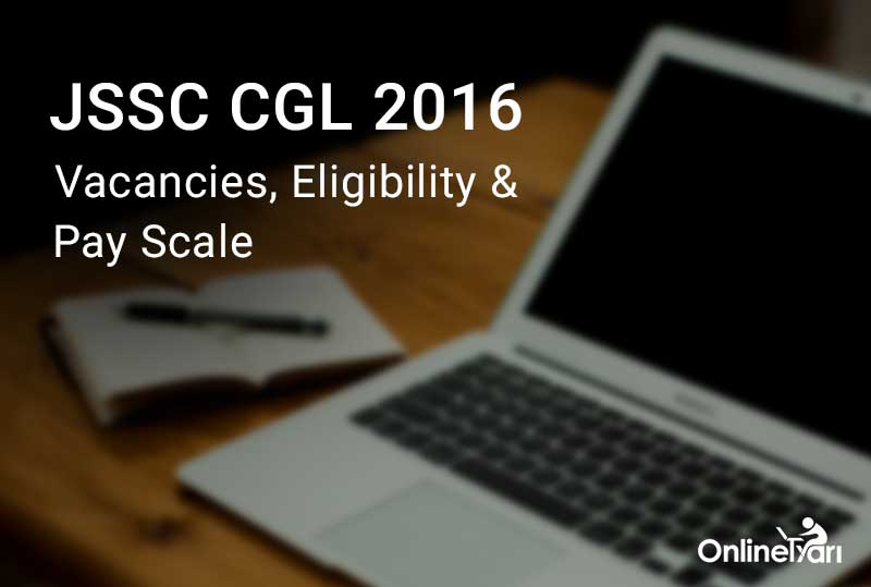 JSSC CGL Eligibility, Pay Scale, Vacancy 2016
