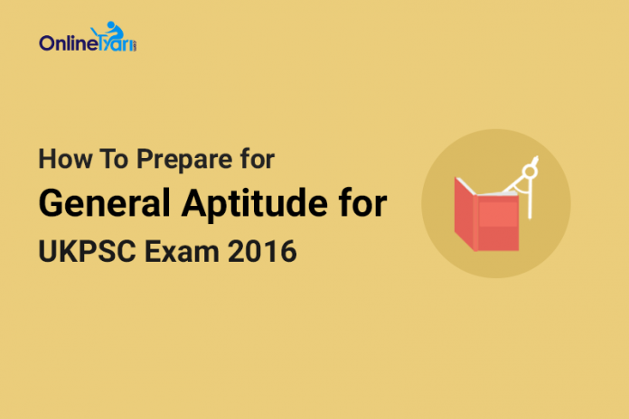 How to Prepare for General Aptitude for UKPSC Exam 2016