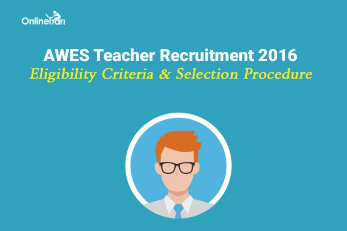 AWES Teacher Eligibility Criteria & Selection Procedure 2016