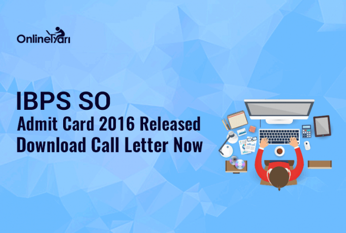 IBPS SO Admit Card 2016 Released: Download Call Letter Now