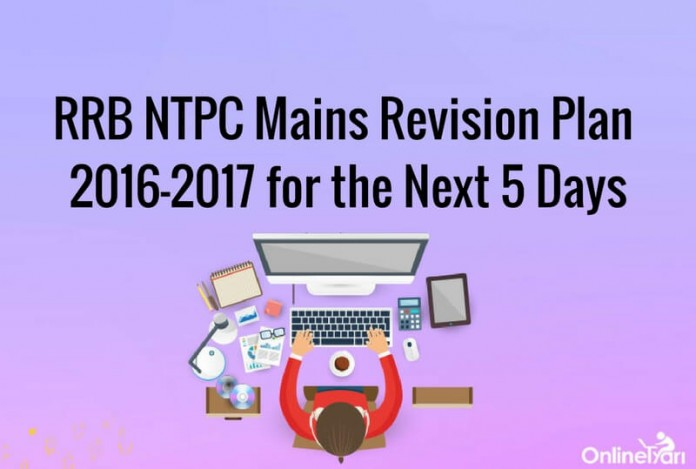 RRB NTPC Mains Revision Plan 2016-2017 for the Next 5 Days