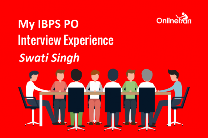 My IBPS PO Interview Experience: Swati Singh (4th February, 8.30 AM)