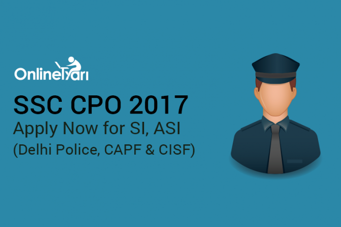 SSC CPO 2017: Apply Now for SI, ASI (Delhi Police, CAPF & CISF)