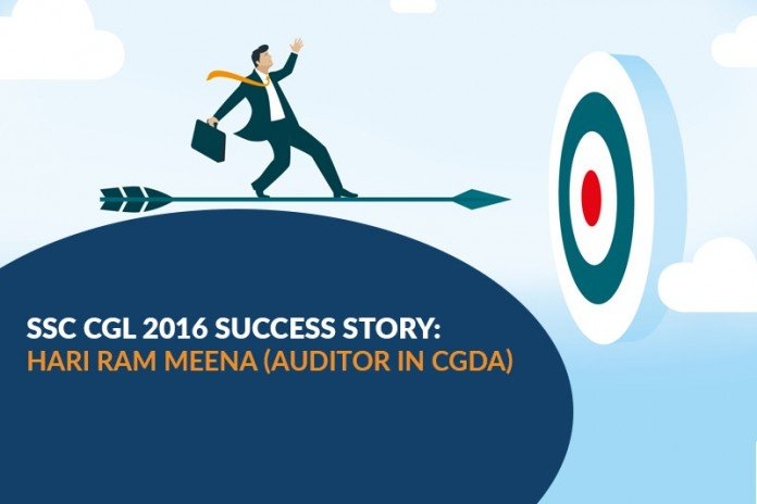 SSC CGL 2016 Success Story: Hari Ram Meena (Auditor in CGDA)