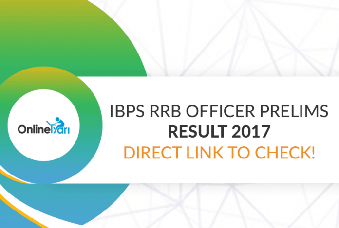 IBPS RRB Officer Prelims Result 2017: Direct Link to Check!
