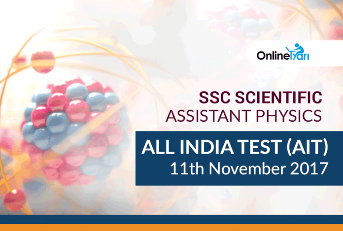 SSC Scientific Assistant Physics All India Test (AIT)   11 November 2017