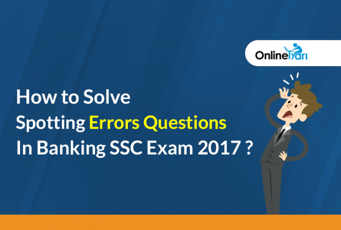 How to Solve Spotting Errors Questions in Banking/ SSC Exam 2017?