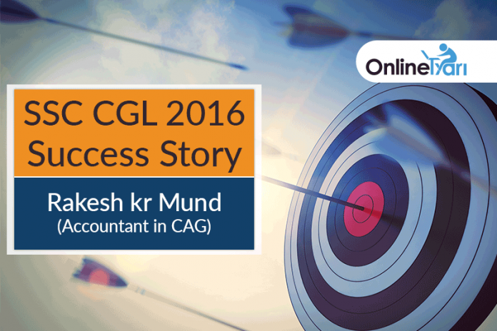 SSC CGL 2016 Success Story: Rakesh kr Mund (Accountant in CAG)