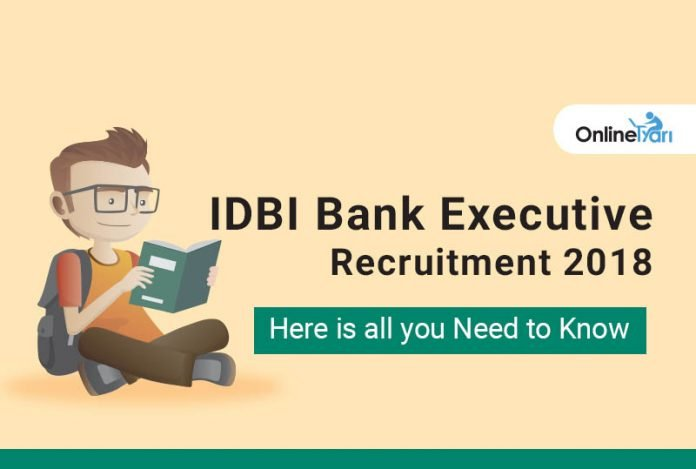 IDBI Bank Executive Recruitment 2018: Here is all you Need to Know