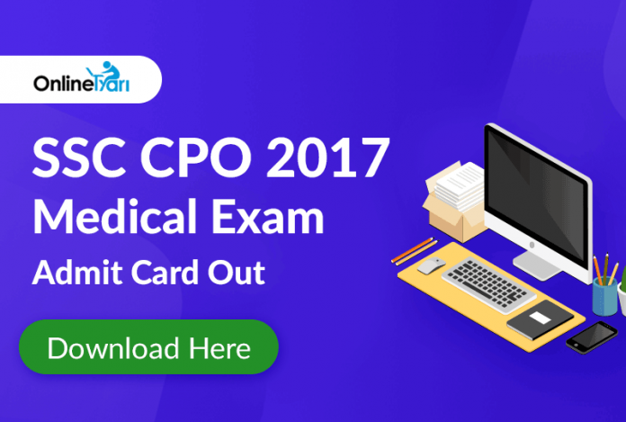 SSC CPO 2017 Medical Exam Admit Card Out: