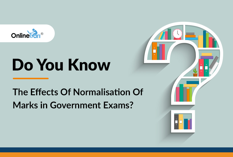 Do You Know The Effects Of Normalisation Of Marks in Government Exams